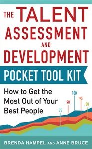 Talent Assessment and Development Pocket Tool Kit: How to Get the Most out of Your Best People