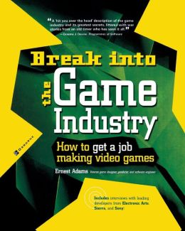 Break into the Game Industry: How to Get a Job Making Video Games (Career Series)