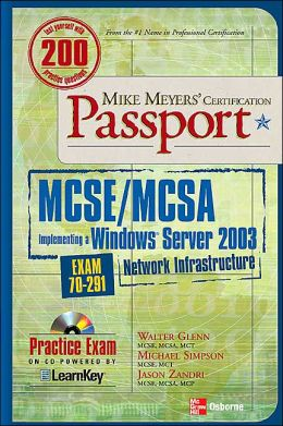 Mike Meyer's Certification Passport MCSE/MCSA Implementing a Windows Server 2003 Network Infrastructure (Exam 70-291)