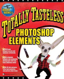 Totally Tasteless Photoshop Elements