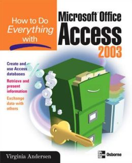 How to Do Everything with Access 2003 (How to Do Everything Series)