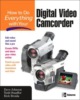 How to do Everything with Your Digital Video Camera