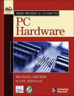 Mike Meyers' A+ Guide to PC Hardware