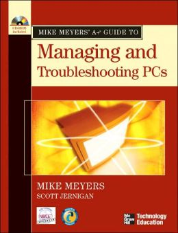 Mike Meyers' A+ Guide to Managing and Troubleshooting PCs