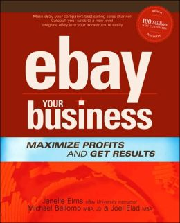 eBay Your Business: Maximize Profits and Get Results