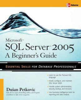 Microsoft SQL Server 2005: A Beginner