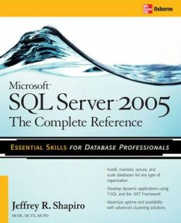Microsoft SQL Server 2005: The Complete Reference: Full Coverage of all New and Improved Features