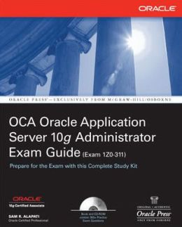 OCA Oracle Application Server 10g Administrator Exam Guide (Exam 1Z0-311): OCA Oracle 10 App Server EG