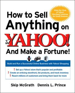 How to Sell Anything on Yahoo!... and Make a Fortune!: Build and Run a Successful Online Business with Yahoo! Shopping