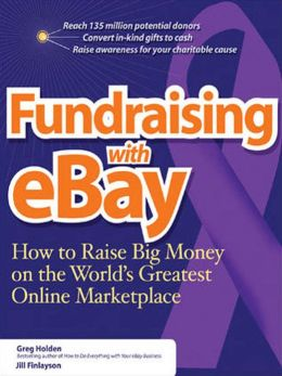 Fundraising with eBay: How to Raise Big Money on the World's Greatest Online Marketplace
