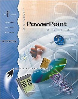 Microsoft PowerPoint 2002: Introductory Edition (I-series) Stephen Haag and James Perry