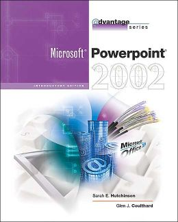 The Advantage Series: PowerPoint 2002- Introductory