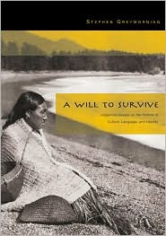 Will to Survive : Indigenous Essays on the Politics of Culture, Language, and Identity