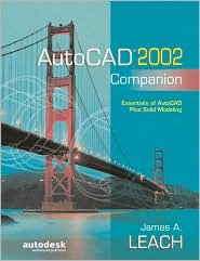 AutoCAD 2002 Companion : Essentials of AutoCAD Plus Solid Modeing