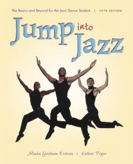 Jump into Jazz: The Basics and Beyond for Jazz Dance Students