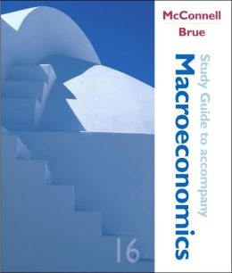 Study Guide to Accompany McConnell and Brue Macroeconomics: Principles, Problems, and Policies
