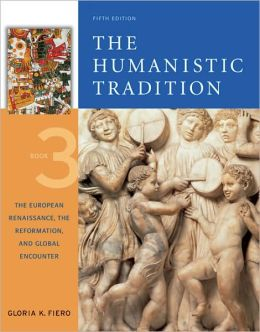 Humanistic Tradition Book 3: European Renaissance, Reformation/Global Encounters