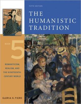 Humanistic Tradition Book 5: Romanticism Realism and the Nineteenth- Century World