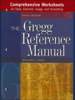 The Gregg Reference Manual: Comprehensive Worksheets on Style Grammar, Usage and Formatting