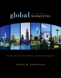 Global Marketing: Foreign Entry, Local Marketing, and Global Management