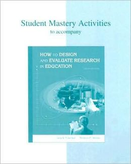 Student Mastery Activities to Accompany How to Design and Evaluate Research in Education