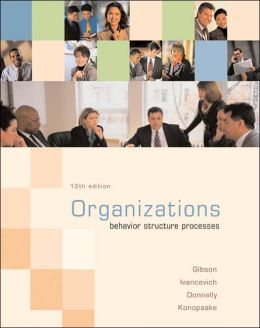 Organizations: Behavior, Structure, Processes: Behavior, Structure, Processes