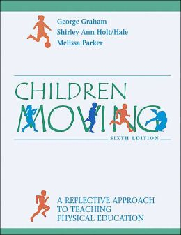 Children Moving: A Reflective Approach to Teaching Physical Education with Powerweb/Olc Bind-in Passcard and Moving into the Future