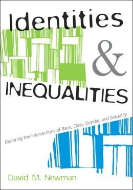 Identities and Inequalities: Exploring the Intersections of Race, Class, Gender, & Sexuality: Exploring the Intersections of Race, Class, Gender and Sexuality