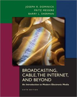 Broadcasting, Cable, the Internet and Beyond: An Introduction to Electronic Media
