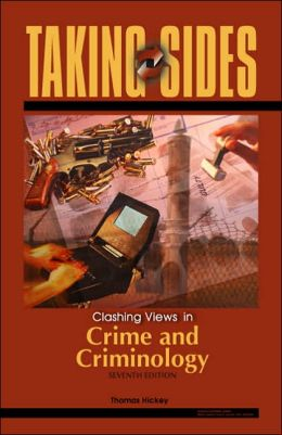 Taking Sides: Clashing Views on Controversial Issues in Crime and Criminology