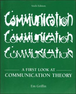 A First Look at Communication Theory (with Conversations with Communication Theorists 2.0)