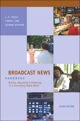 Broadcast News Handbook: Writing, Reporting, Producing in a Converging Media World with Student CD-ROM and PowerWeb: Writing, Reporting, Producing in a Converging Media World with Student CD-ROM and PowerWeb