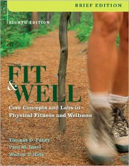 Fit and Well, Brief Edition: Core Concepts and Labs in Physical Fitness and Wellness