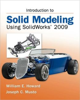 Introduction to Solid Modeling Using SolidWorks 2009