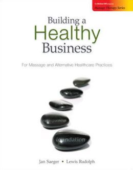Building a Healthy Business: For Massage and Alternative Healthcare Practices