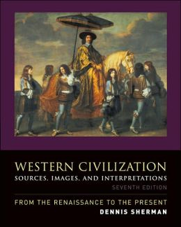 Western Civilization: Sources, Images, and Interpretations, from the Renaissance to the Present