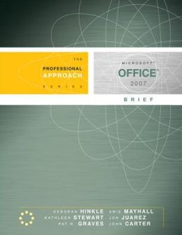 Microsoft Office 2007 Brief: A Professional Approach: A Professional Approach