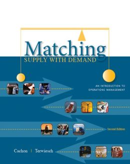 Matching Supply with Demand: An Introduction to Operations Management: An Introduction to Operations Management