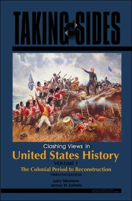 Taking Sides: Clashing Views in United States History, Volume 1