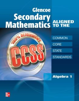 Glencoe Secondary Mathematics to the Common Core State Standards, Algebra 1 SE