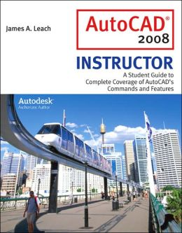 AutoCAD 2008 Instructor: A Student Guide to Complete Coverage of AutoCAD's Commands and Features