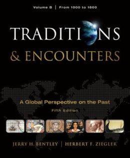 Traditions & Encounters, Volume B: A Global Perspective on the Past: From 1000 to 1800