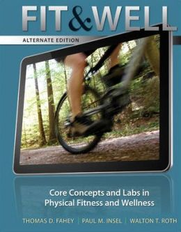 Fit & Well: Core Concepts and Labs in Physical Fitness and Wellness, Alternate Loose Leaf Edition