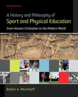 A History And Philosophy Of Sport And Physical Education: From Ancient Civilizations To The Modern World