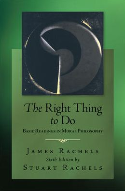 The Right Thing To Do: Basic Readings in Moral Philosophy