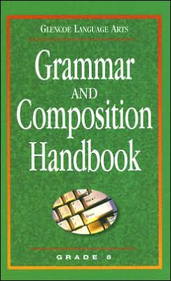 Grammar and Composition Handbook: Grade 8 (Glencoe Language Arts Series)