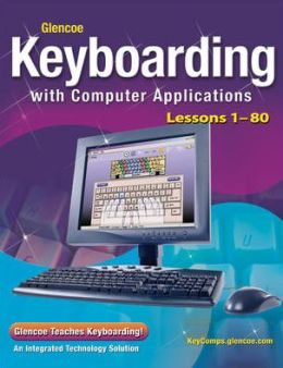 Glencoe Keyboarding with Computer Applications, Lessons 1-80, Student Edition