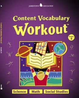 Content Vocabulary Workout: Science, Math, Social Studies