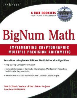 BigNum Math: Implementing Cryptographic Multiple Precision Arithmetic: Implementing Cryptographic Multiple Precision Arithmetic