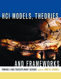 HCI Models, Theories, and Frameworks: Toward a Multidisciplinary Science
